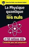 La physique quantique pour les Nuls en 50 notions clés - L'essentiel pour tout comprendre - Format Kindle - 9782412042472 - 6,99 €