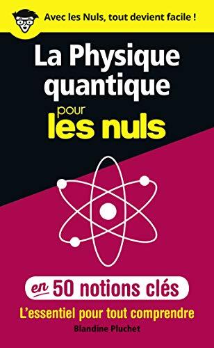 La physique quantique pour les Nuls en 50 notions clés - L'essentiel pour tout comprendre par Blandine PLUCHET