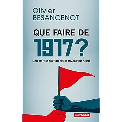Que faire de 1917 ? Une contre-histoire de a révolution russe (ESSAIS-DOCUMENT)