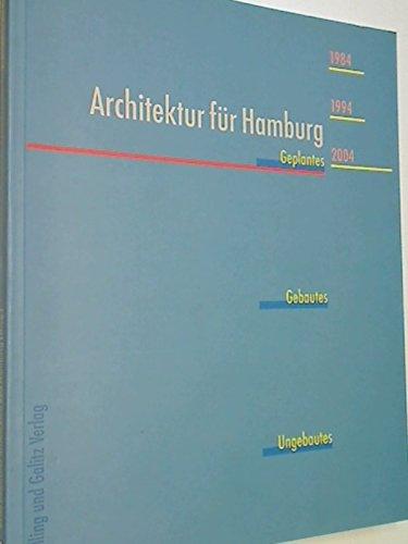 Preisvergleich Produktbild Architektur für Hamburg : Geplantes, Gebautes, Ungebautes ; 1984 - 1994 - 2004 ; 3926174889 9783926174888