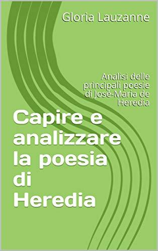 Capire E Analizzare La Poesia Di Heredia: Analisi Delle Principali Poesie Di José-maria De Heredia por Gloria  Lauzanne epub
