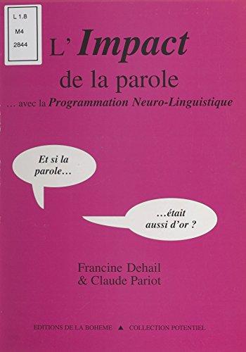 L'impact de la parole… avec la programmation neuro-linguistique: Et si la parole… était aussi d'or ?