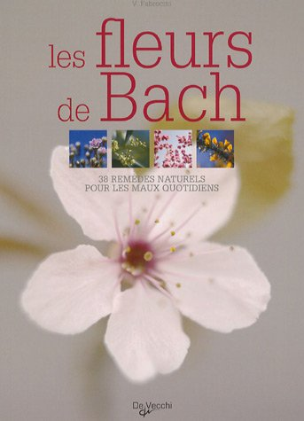 Les fleurs de Bach : 38 Remèdes naturels pour les maux quotidiens