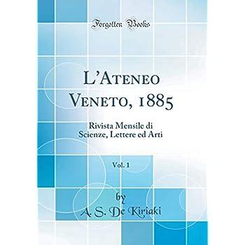 L'ateneo Veneto, 1885, Vol. 1: Rivista Mensile Di Scienze, Lettere Ed Arti (Classic Reprint)
