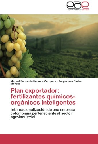 Plan exportador: fertilizantes químicos-orgánicos inteligentes: Internacionalización de una empresa colombiana perteneciente al sector agroindustrial