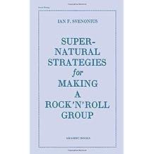 Supernatural Strategies for Making a Rock 'n' Roll Group by Ian F. Svenonius (2013-01-01)