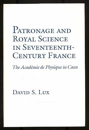 Patronage and Royal Science in Seventeenth-Century France: Academie de Physique in Caen