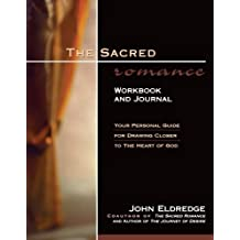 The Sacred Romance Workbook and Journal: Your Personal Guide for Drawing Closer to the Heart of God by John Eldredge (2000-08-06)