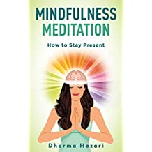 Mindfulness Meditation: Learn to Stay Present in the Moment and Reduce Stress (10-minute daily practice) (Mindfulness and Meditation Book 2) (English Edition)
