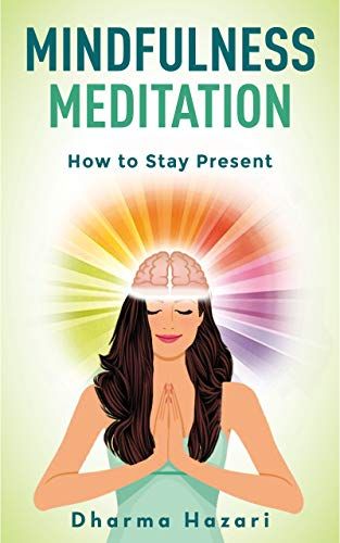 Mindfulness Meditation: Learn To Stay Present In The Moment And Reduce Stress (10-minute Practices) por Dharma Hazari epub