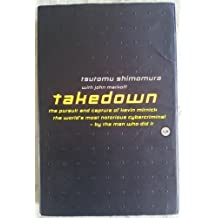 Takedown: Pursuit and Capture of Kevin Mitnick, America's Most Notorious Cybercriminal - By the Man Who Did it by Tsutomu Shimomura (1996-03-25)