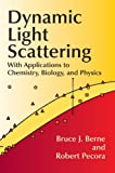 Dynamic Light Scattering: With Applications to Chemistry, Biology, and Physics (Dover Books on Physics)