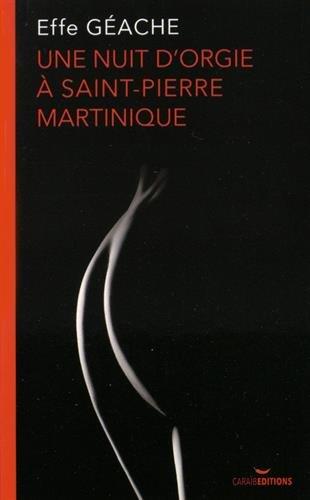 Une nuit d'orgie à Saint-Pierre Martinique par Effe Géache