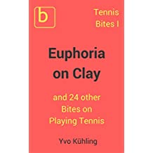 Tennis Bites vol. I - 'Euphoria on Clay' and 24 other Bites on Playing Tennis (English Edition)