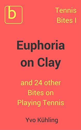 Tennis Bites vol. I - 'Euphoria on Clay' and 24 other Bites on Playing Tennis (English Edition) por Yvo KUHLING