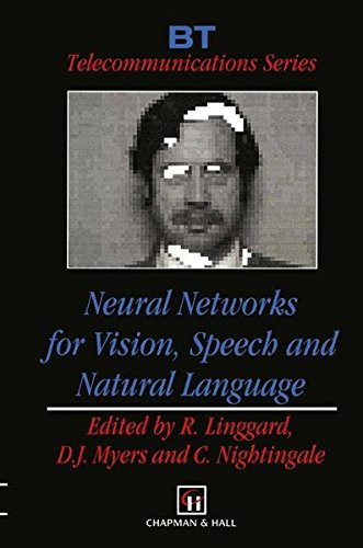 Neural Networks for Vision, Speech and Natural Language (BT Telecommunications Series)