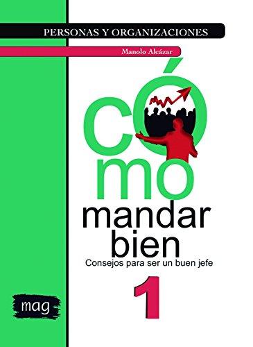 Cómo mandar bien: Consejos para ser un buen jefe (Personas y Organizaciones nº 1) por Manolo Alcázar