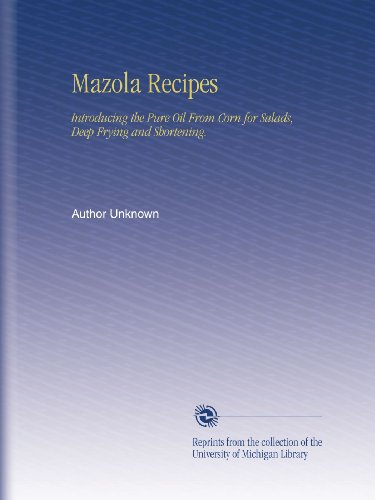 Mazola Recipes: Introducing the Pure Oil From Corn for Salads, Deep Frying and Shortening.