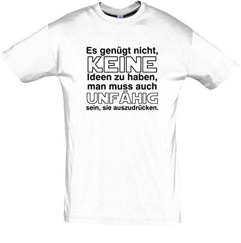 """T-Shirt Fun-Shirt """"Es genügt nicht, keine Ideen zu haben,man muss auch unfähig sein, sie auszudrücken"""" Weiß"""
