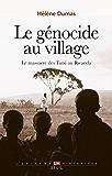Le Génocide au village: Le massacre des Tutsi au Rwanda