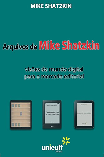 Arquivos de Mike Shtazkin: visões do mundo digital para o mercado editorial (Portuguese Edition) por Mike Shatzkin