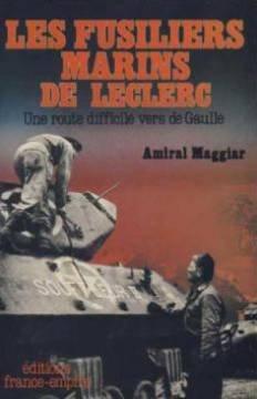 Les fusiliers marins de Leclerc: Une route difficile vers de Gaulle par Raymond Maggiar