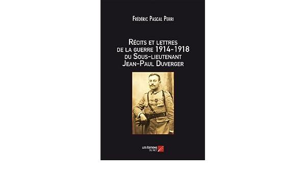 Récits et lettres de la Guerre 1914 – 1918 du Sous-lieutenant Jean-Paul Duverger (French Edition)