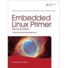 Embedded Linux Primer: A Practical, Real-World Approach [ EMBEDDED LINUX PRIMER: A PRACTICAL, REAL-WORLD APPROACH BY Hallinan, Christopher ( Author ) Nov-03-2010[ EMBEDDED LINUX PRIMER: A PRACTICAL, REAL-WORLD APPROACH [ EMBEDDED LINUX PRIMER: A PRACTICAL, REAL-WORLD APPROACH BY HALLINAN, CHRISTOPHER ( AUTHOR ) NOV-03-2010 ] By Hallinan, Christopher ( Author )Nov-03-2010 Paperback