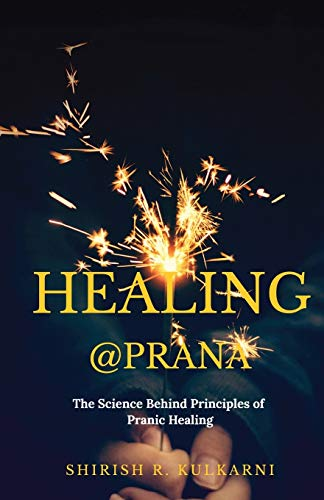 Healing@prana: The Science Behind Principles of Pranic Healing