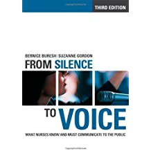 From Silence to Voice: What Nurses Know and Must Communicate to the Public (The Culture and Politics of Health Care Work) 3rd edition by Buresh, Bernice, Gordon, Suzanne (2013) Taschenbuch