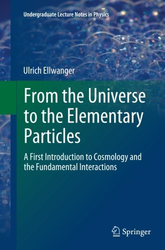 From the Universe to the Elementary Particles: A First Introduction to Cosmology and the Fundamental Interactions (Undergraduate Lecture Notes in Physics) by Ulrich Ellwanger (2014-02-22)