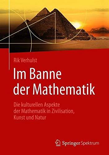 Im Banne der Mathematik: Die kulturellen Aspekte der Mathematik in Zivilisation, Kunst und Natur