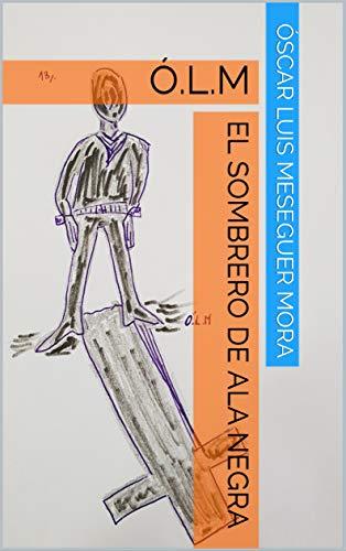 El Sombrero De Ala Negra: Ó.l.m por Óscar Luis Meseguer Mora Gratis