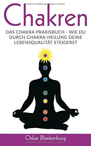 Chakren: Das Chakra Praxisbuch - Wie Du durch Chakra Heilung Deine Lebensqualität steigerst