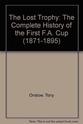 The Lost Trophy: The Complete History of the First F.A. Cup (1871-1895) por Tony Onslow