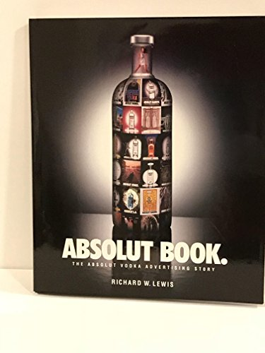 Absolut Book.: The Absolut Vodka Advertising Story by Richard W. Lewis (1996-10-15) par Richard W. Lewis