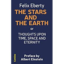 THE STARS AND THE EARTH: or Thoughts upon Space, Time and Eternity