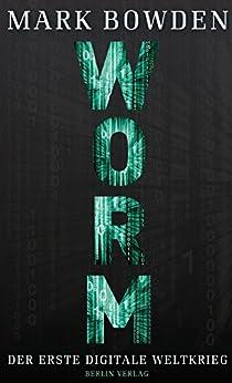 Worm: Der erste digitale Weltkrieg von [Bowden, Mark]