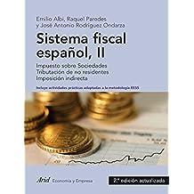 Sistema fiscal español II: Impuesto sobre Sociedades. Tributación de no residentes. Imposición indirecta (Ariel Economia Y Empresa)