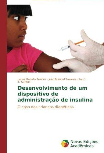 Desenvolvimento de um dispositivo de administra????o de insulina: O caso das crian??as diab??ticas by Lucas Renato Tescke (2014-06-04)