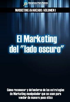 """Marketing Avanzado 1: El Marketing del """"lado oscuro"""" de [Recursos Para Pymes]"""
