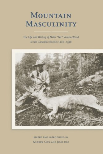Mountain Masculinity: The Life and Writing of Nello Tex Vernon-Wood in the Canadian Rockies, 1906-1938 by Julie Rak (2008-02-01)