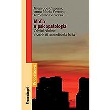Mafia e psicopatologia: Crimini, vittime e storie di straordinaria follia