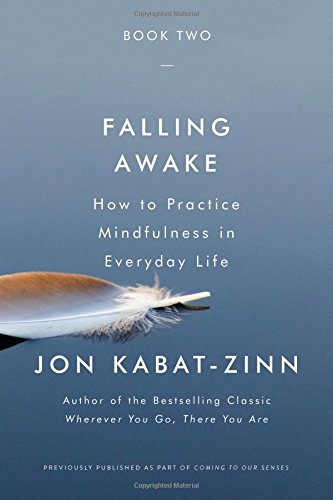 Read Falling Awake How To Practice Mindfulness In Everyday Life Online Book By Jon Kabat Zinn PH D Full Supports All Version Of Your Device Includes PDF