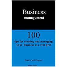 Business management 100 tips for creating and managing your business as a real pro! (English Edition)