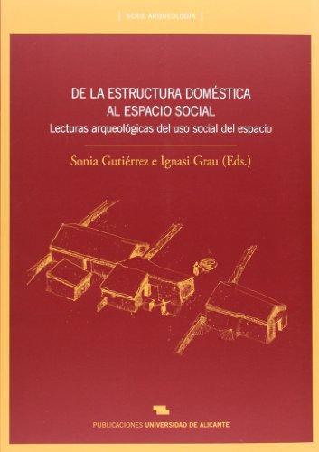 De la estructura doméstica al espacio social. Lecturas arqueológicas del uso soc (Monografías) por Sonia Gutiérrez E Ignasi Grau (Edit.)