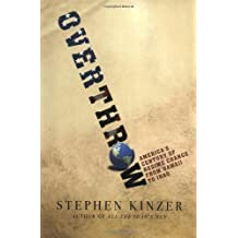 Overthrow: America's Century of Regime Change from Hawaii to Iraq by Stephen Kinzer (2006-04-04)