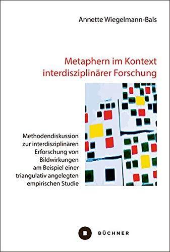 Metaphern im Kontext interdisziplinärer Forschung: Methodendiskussion zur interdisziplinären Erforschung von Bildwirkungen am Beispiel einer triangulativ angelegten empirischen Studie