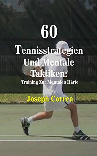 60 Tennisstrategien Und Mentale Taktiken: Training Zur Mentalen Härte (German Edition) por Joseph Correa