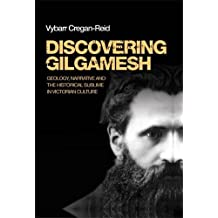 Discovering Gilgamesh: Geology, Narrative and the Historical Sublime in Victorian Culture
